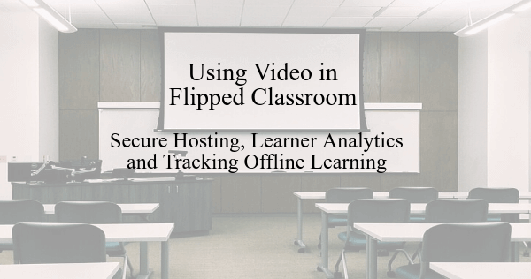 Secure Video Hosting for Flipped Classroom